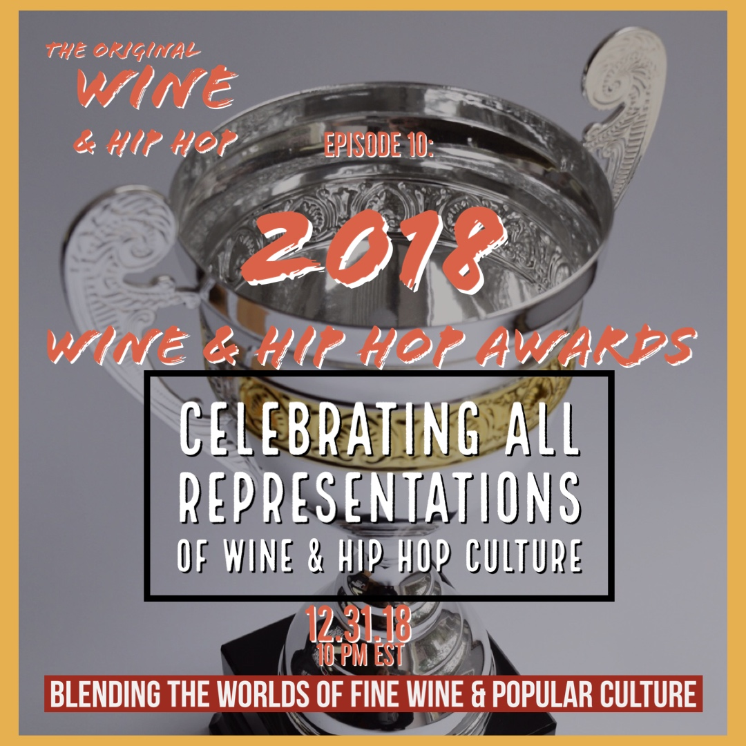 EPISODE 10: 2018 WINE & HIP HOP AWARDS   2018 has been a groundbreaking year in wine and hip hop culture. This week Jermaine breaks down the year's best and brightest with the show's co-creators Terrence Riley and Jerome Fenton at the first annual Wine & Hip Hop Awards.