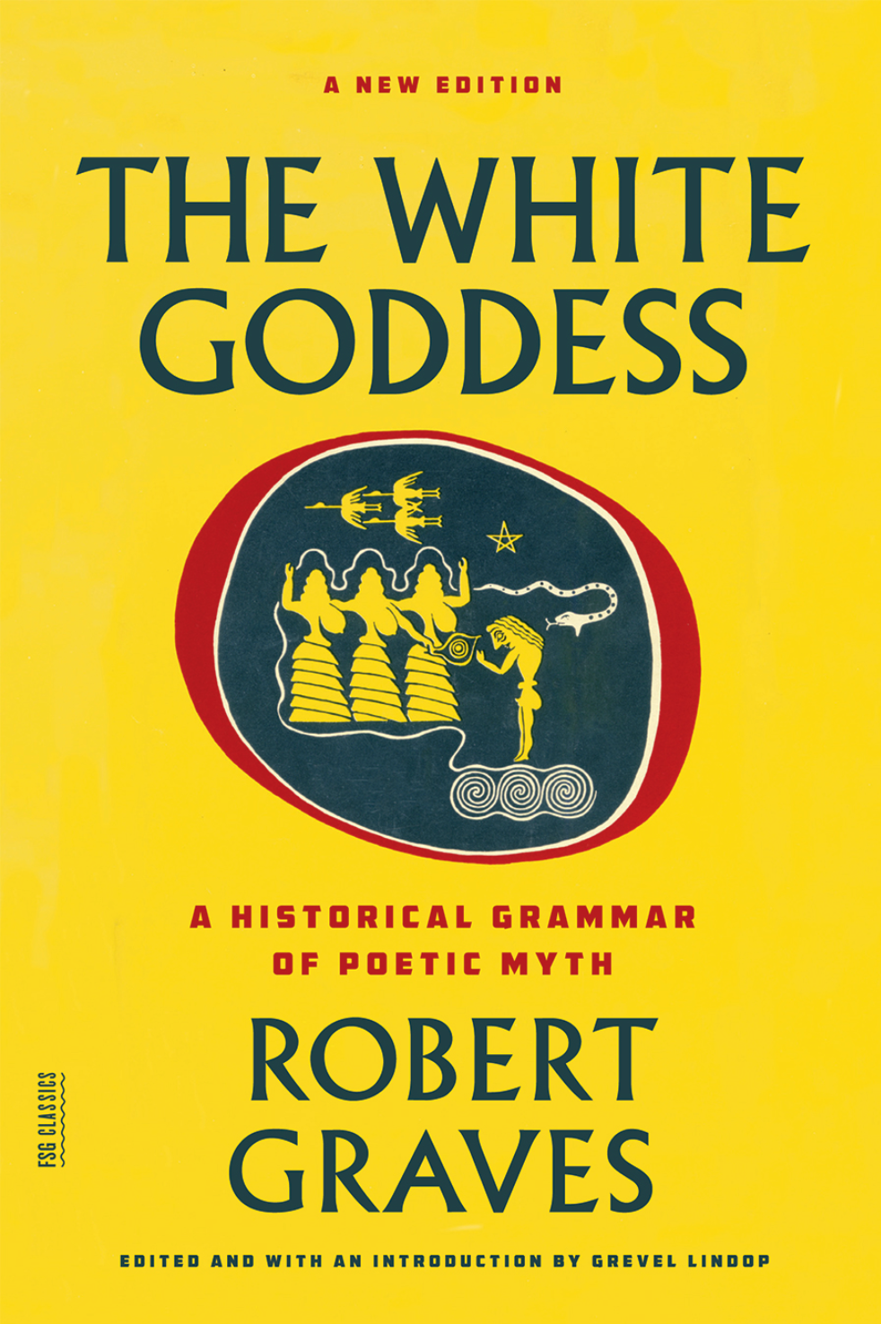 Robert Graves,  The White Goddess , 1948 (new edition, 2013). Courtesy: Farrar, Straus and Giroux