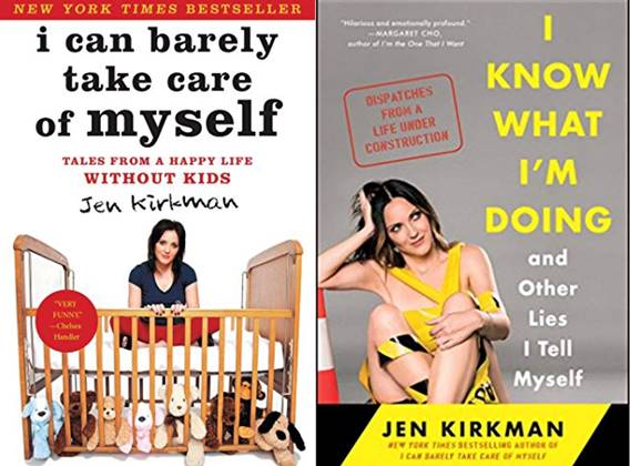 Jen Kirkman's two books,  I Can Barely Take Care of Myself  and  I Know What I'm Doing