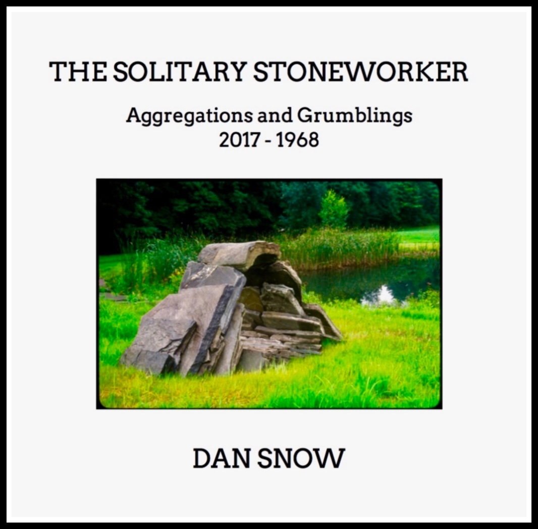 THE SOLITARY STONEWORKER, Dan Snow, Self-Published Print & Ebook, VT. 2018