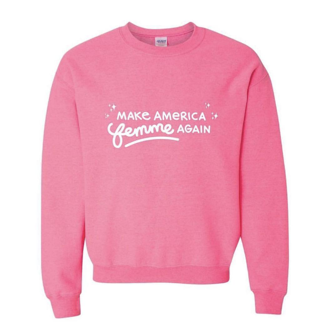 """Make America Femme Again"" shirt,  Hey Rooney ($30)"