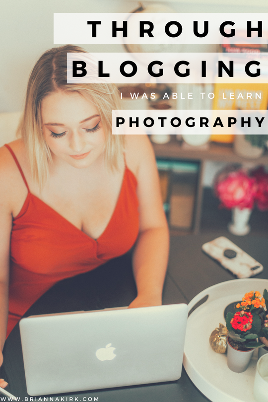 Through blogging I was able to learn photography. Read more about my journey from blogger to photographer @ www.briannakirk.com