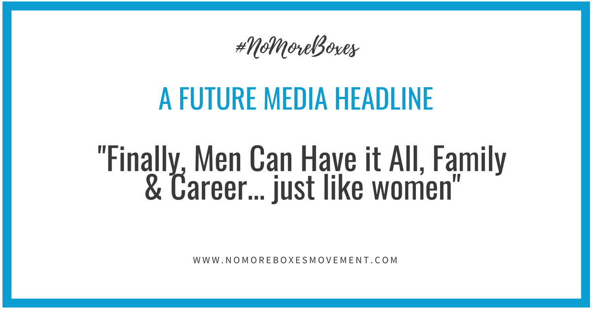 """Finally, Men Can Have it All, Family & Career… just like women"""