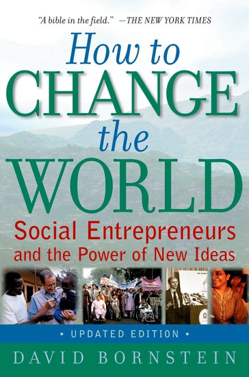 How to Change the World - Social Entrepreneurs and the Power of New IdeasDavid Bornstein