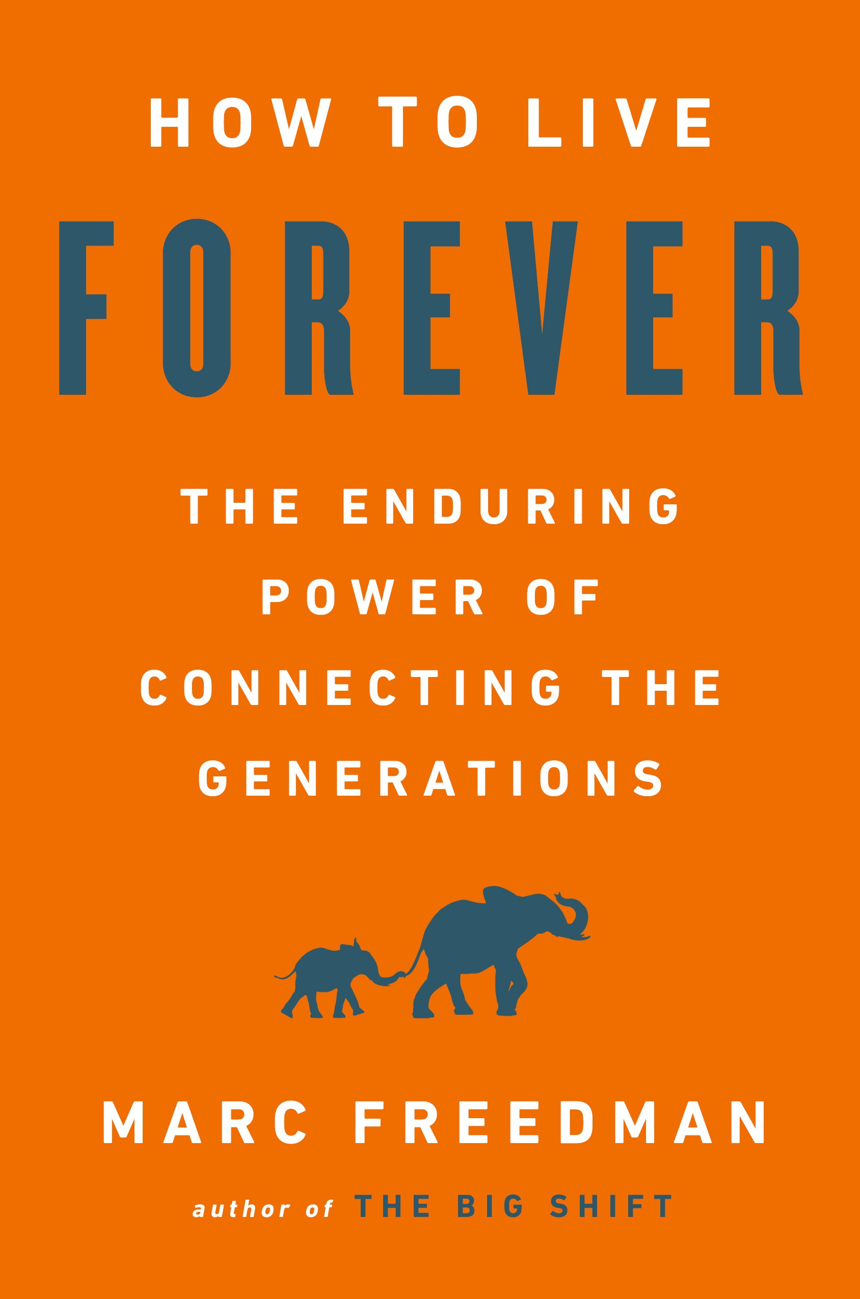 How to Live Forever - The Enduring Power of Connecting the GenerationsMarc Freedman