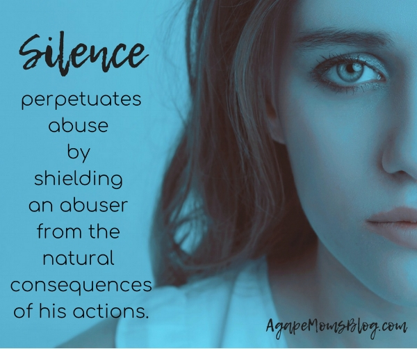 Silence perpetuates abuse by shielding an abuser from the natural consequencesof his actions.jpg