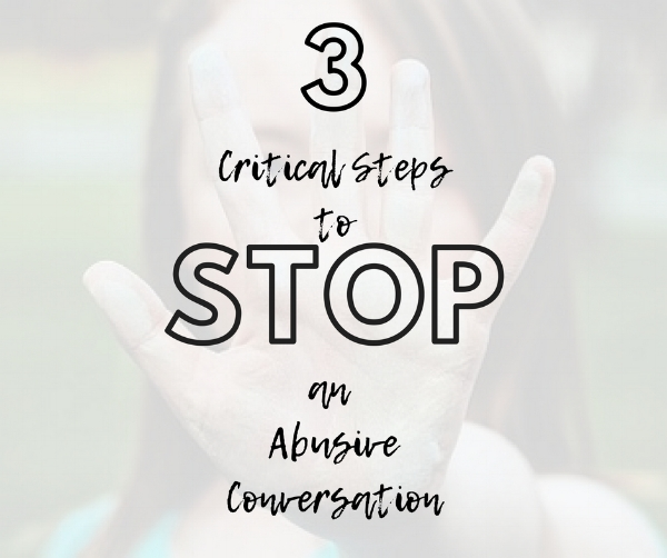 Three Critical Steps to Stop an AbusiveConversation.jpg
