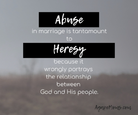 Abuse in marriage is tantamount to heresy because it wrongly portrays the relationship between God and His people.-2.jpg