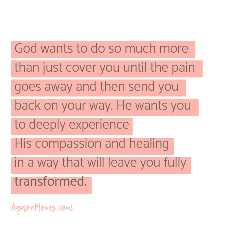 Copy of God wants to do so much more than just cover you until the pain goes away and then send you back on your way. He wants you to deeply experience His compassion and healing in a way that will leave you fully tr.jpg