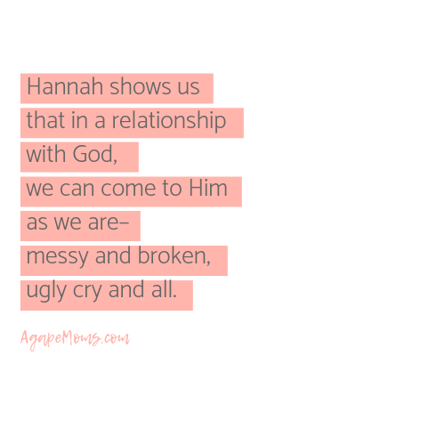 Hannah shows us that in a relationship with God we can come to him as we are ugly cry and all.png