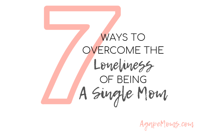 7 ways to overcome the loneliness of being a single mom.png