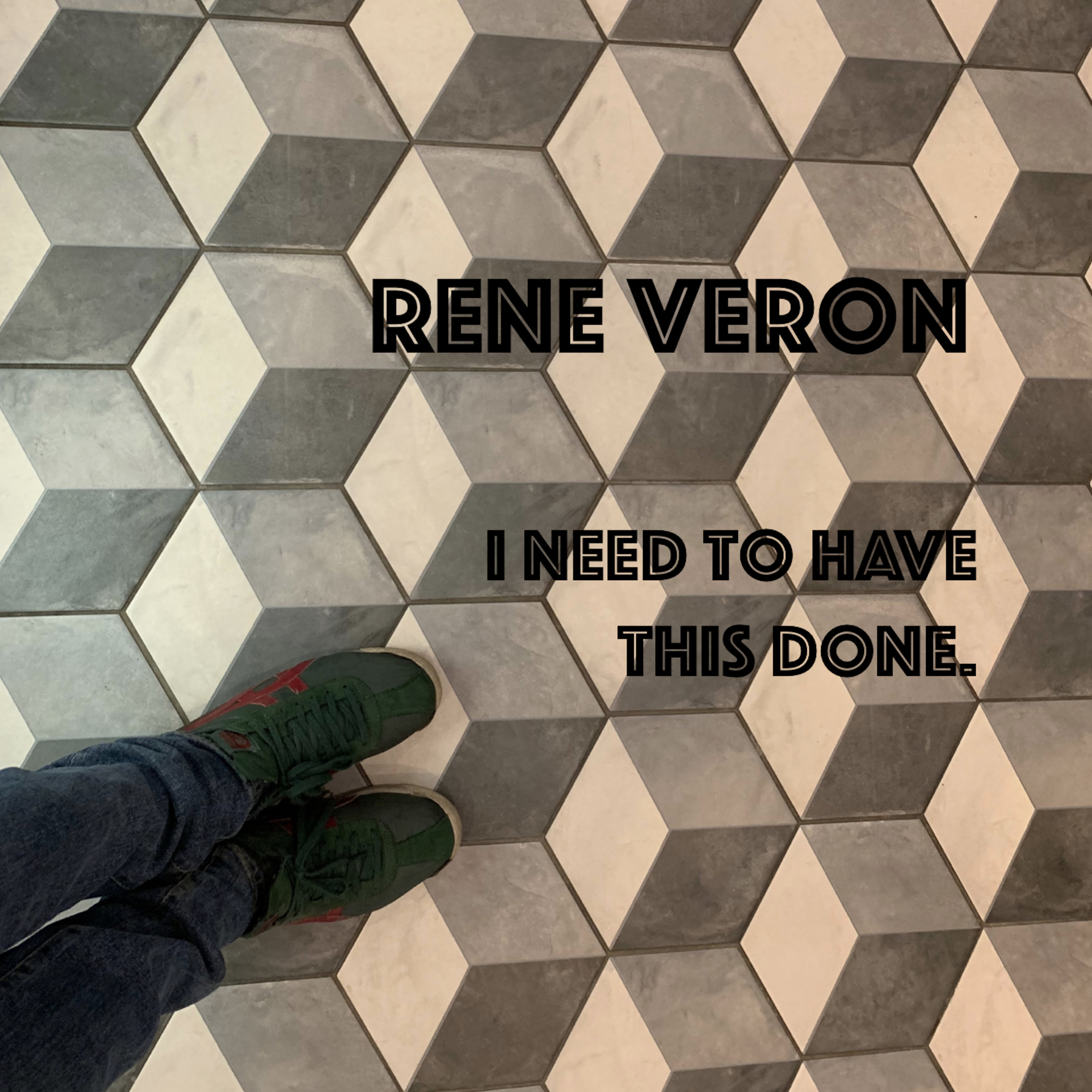 """I need to have this done"" by Rene Veron"