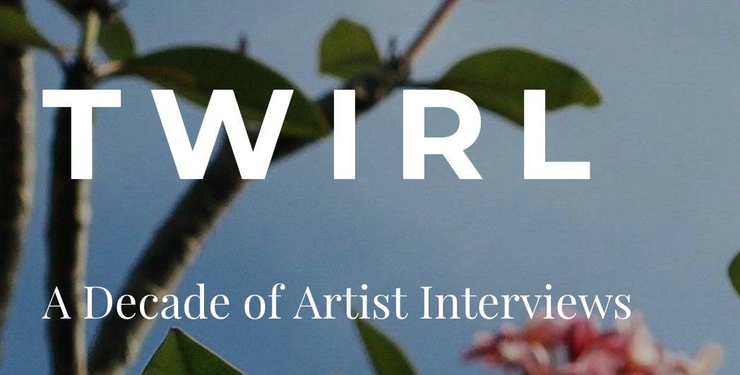 Selected artist for TWIRL: A Decade of Artist Interviews - August 2019Selected artists will be interviewed about their art practice annually for the next 10 years. Interviews and artwork will be published on the site beginning in 2020. http://www.twirlproject.com/