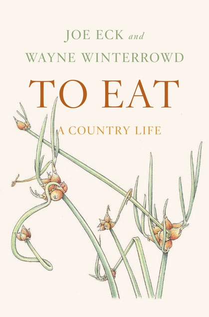 To Eat: A Country Life.  Joe Eck and Wayne Winterrowd. Farrar Straus and Giroux. A warm memoir of recipes and gardening tales by famed North Hill gardeners.