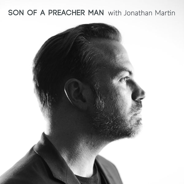 Son of a Preacher Man with Jonathan Martin