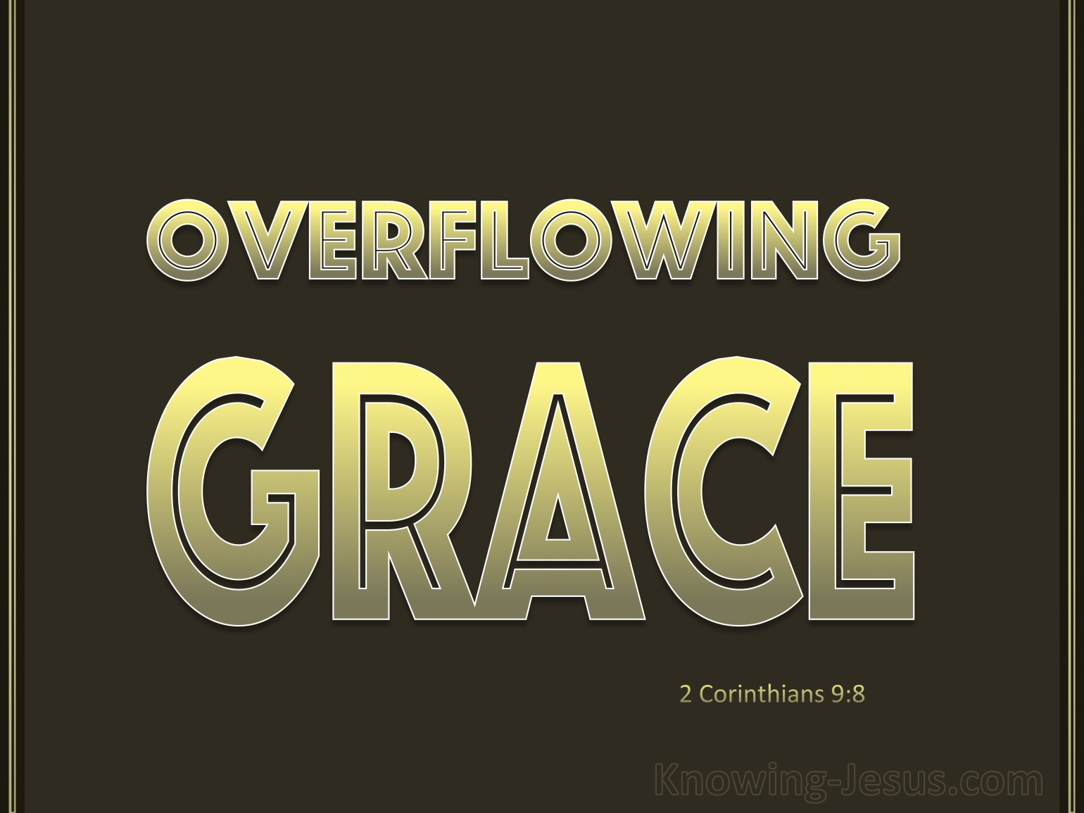 2 Corinthians 9-8 God Is Able To Make Grace Overflow gold.jpg