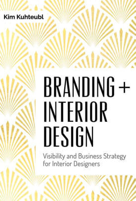Branding + Interior Design- Visibilty and Business Strategy for Interior Designers .jpg
