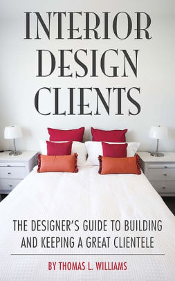 Interior Design Clients- The Designer's Guide to Building and Keeping a Great Clientele .jpg