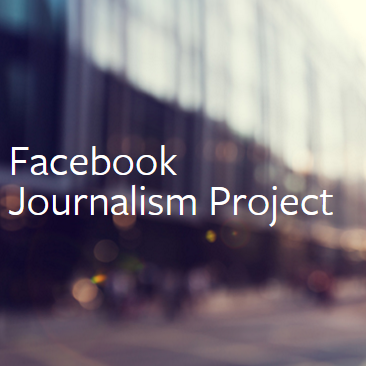 FB Journalism project: Facebook Journalism Project.
