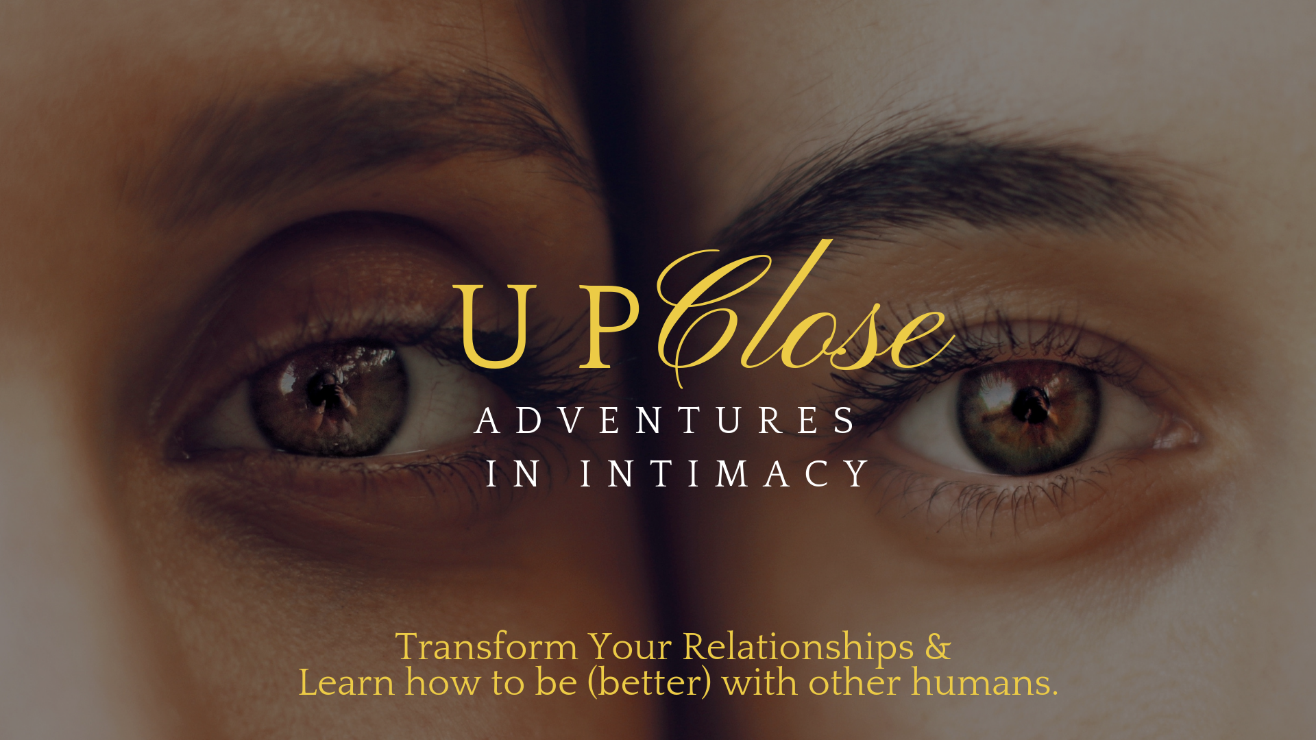 UpClose:Adventures In Intimacy - Transform Your Relationships - in January @ Yoga BarnDetails soon…