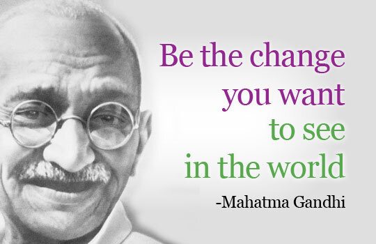 Ghandi Be the Change You Want to see in the world.jpg