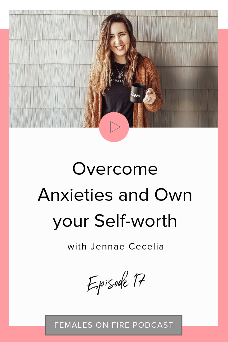 Overcome Anxieties and Own your Self-worth with Jennae Cecelia