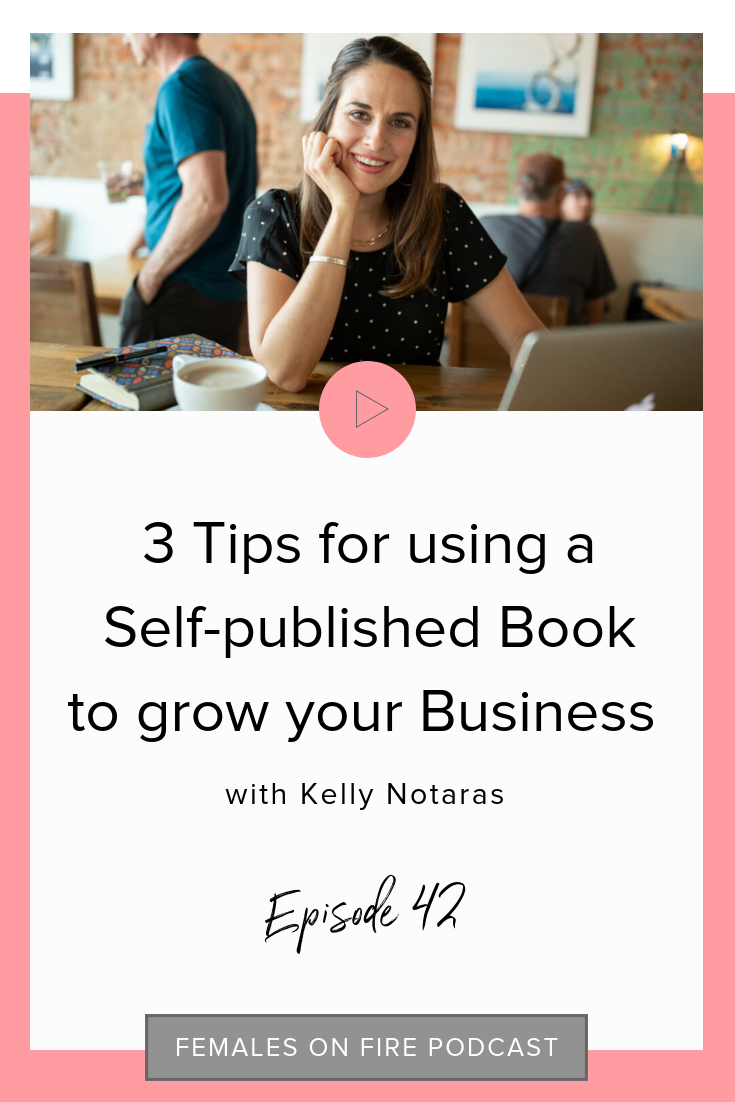 3 Tips for using a Self-published Book to grow your Business with Kelly Notaras
