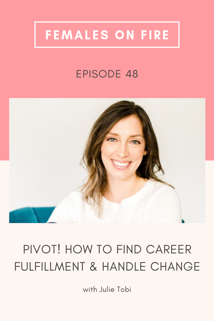 Pivot! How to find Career Fulfillment and handle Change with Julie Tobi