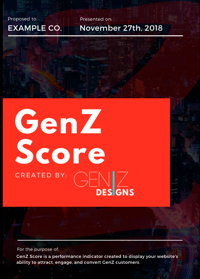 We provide your free GenZ Score report. - A 3-page sneak-peak at how you can improve your GenZ engagement. This 3-page preview includes an overall GenZ Score out of 100, three GenZ sub-scores, and 5 recommendations for improving your GenZ engagement.