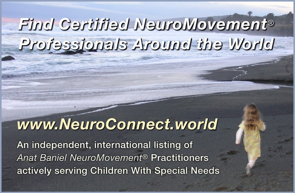 For a worldwide listing of certified NeuroMovement® professionals serving Children with Special Needs, please visit  www.NeuroConnect.world