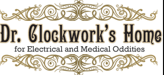 dr clockwork's - For Excellence in Design, Satisfaction in Customer Care and a Reasonable Price, truly you cannot do better than DOCTOR CLOCKWORK'S HOME FOR ELECTRICAL AND MEDICAL ODDITIES!The Home for Electrical and Medical Oddities is located in the verdant fields of New Jersey. Doctor Clockwork's Storehouse of Pleasure Devices has been Specially Designed to house many Hundreds of Quality Devices to gratify your Every Whim.
