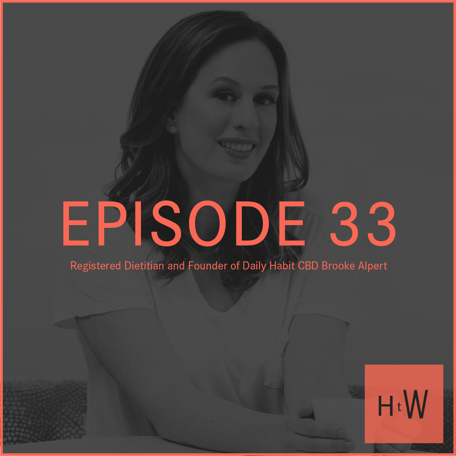 EPISODE 33 :  Registered Dietician & Founder of Daily Habit CBD Brooke Alpert