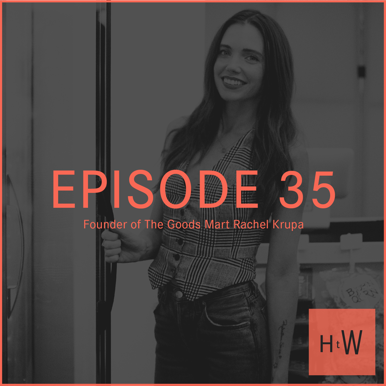 EPISODE 35 :  Founder of The Goods Mart Rachel Krupa