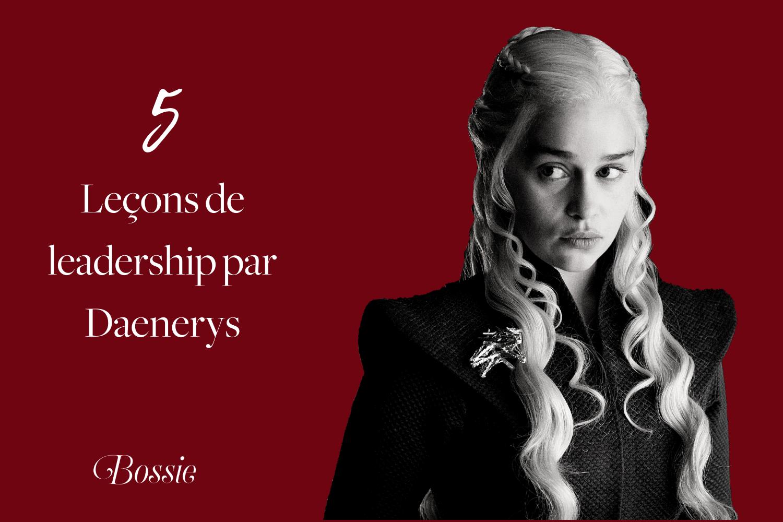 5 leçons de leadership par Danaerys Targaryen (1).png