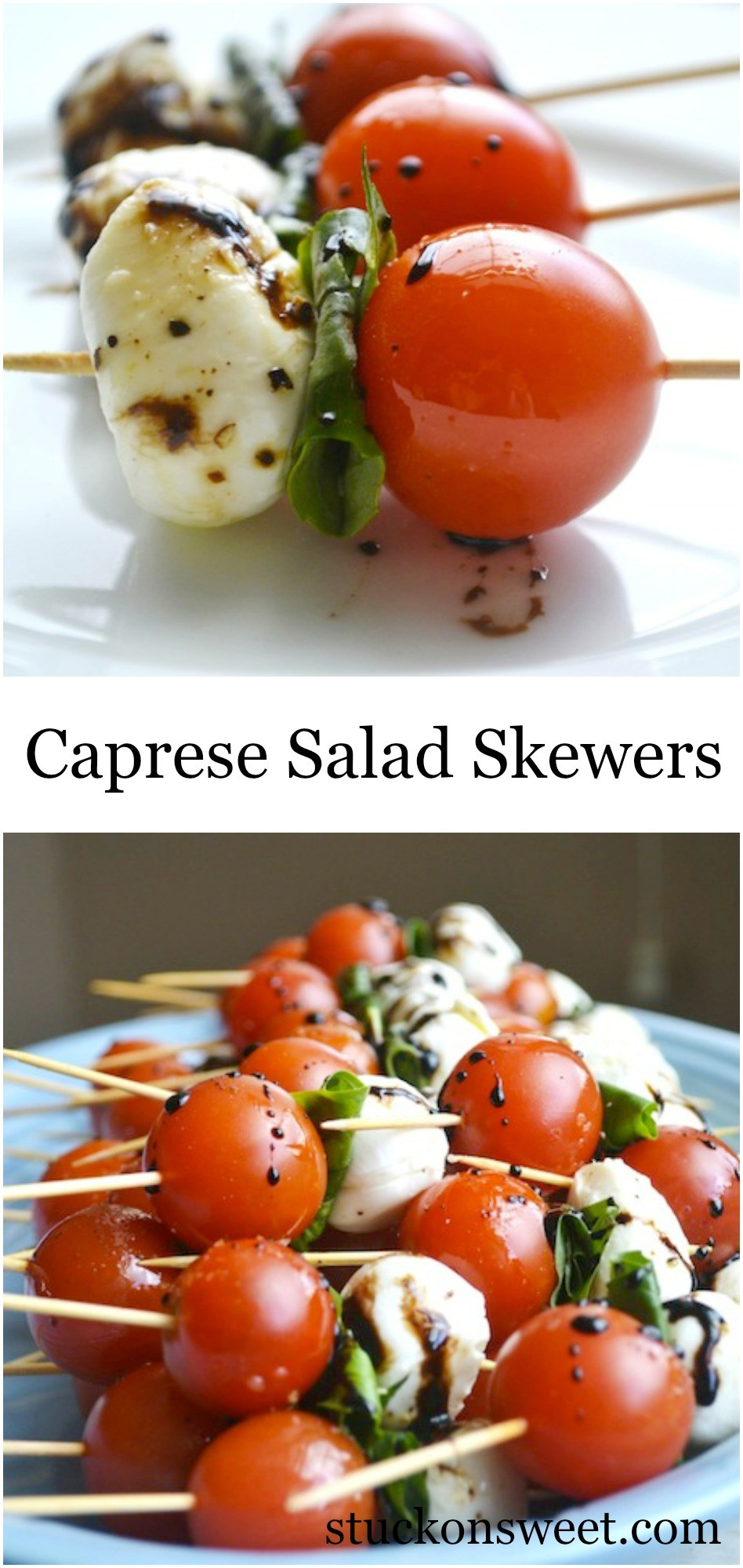 Caprese Salad Skewers - IngredientsCherry tomatoesMozzarella ballsFresh BasilOlive Oil1 cup balsamic vinegarsalt and peppertoothpicksInstructionsAssemble, tomatoes, basil (roll from one end to the other), and mozzarella balls on medium-sized toothpicks. Drizzle with olive oil and sprinkle with salt and pepper.To make balsamic glaze, add one cup of balsamic vinegar to a sauce pan over medium heat. Once it comes to a boil, set on simmer for about 10-15 minutes until it reduces to a syrup consistency. You can check by dipping a spoon in the balsamic and if it covers the back of it, it's done. As it cools, it will thicken a bit more then drizzle on top of caprese salad skewers.