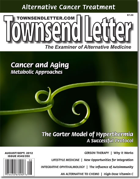 SPECIAL OFFER FOR CANCER ISSUES!      For more than 35 years, Townsend Letter has been publishing cutting-edge research, information and thoughts on a variety of alternative health topics, especially cancer. To date, we have published almost 20 issues devoted to learning about cancer options and lessons, and sometimes, even the 'old' issues contain the most up-to-date information on a topic! Old is not always obsolete. Click here for a list of issues and prices, and if you have any questions,      contact us     .