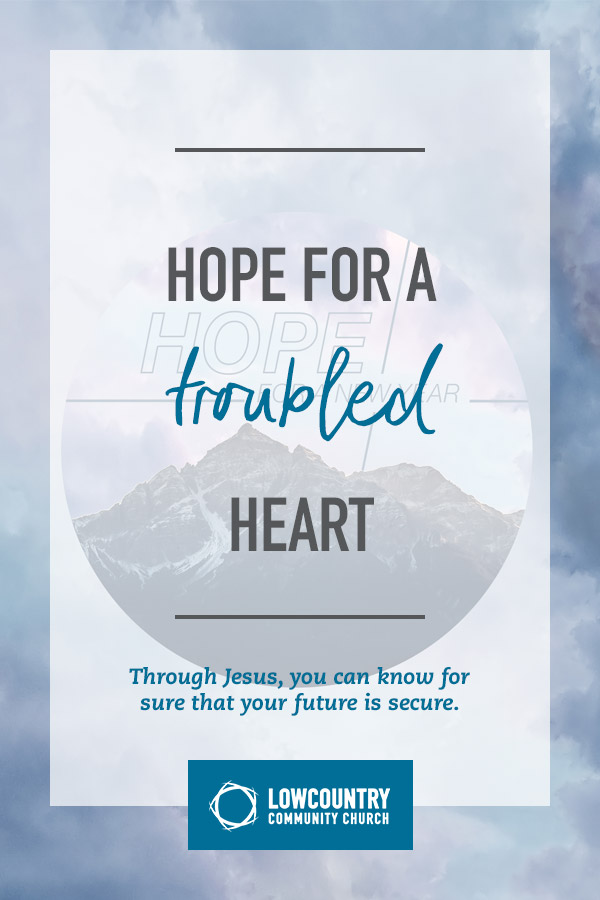 lowcountrycommunitychurch_bluffton_sc_hope_for_a_troubled_heart.jpg