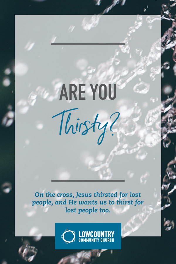 Are You Thirsty? | LowCountry Community Church | Bluffton, SC