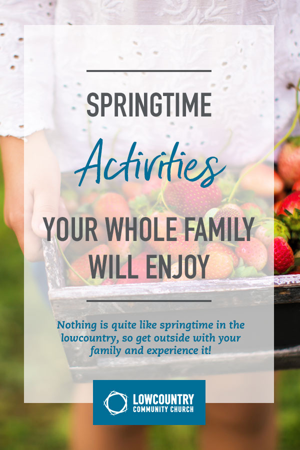Springtime Activities the Whole Family Can Enjoy | LowCountry Community Church | Bluffton, S.C.