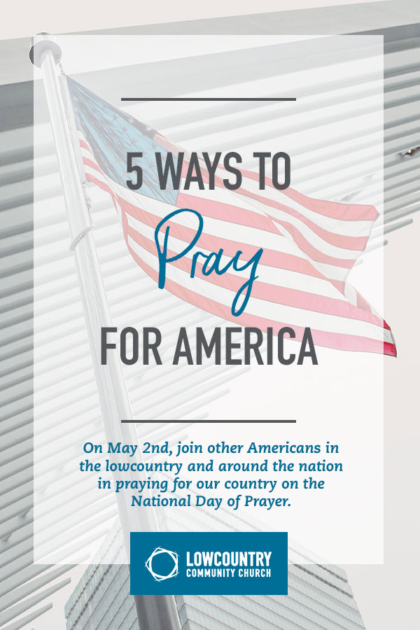 Five Ways to Pray for America | LowCountry Community Church | Bluffton, S.C.