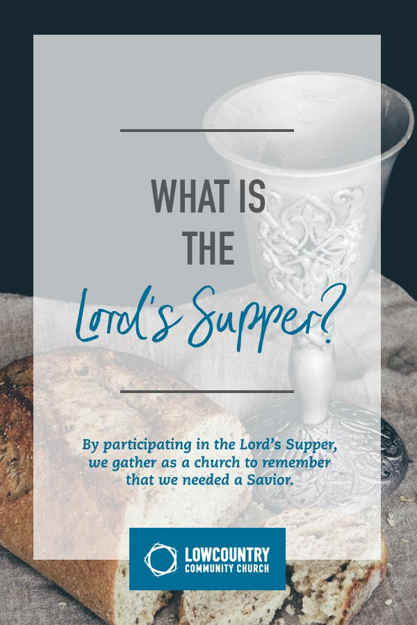 What is the Lord's Supper? | LowCountry Community Church | Bluffton, S.C.