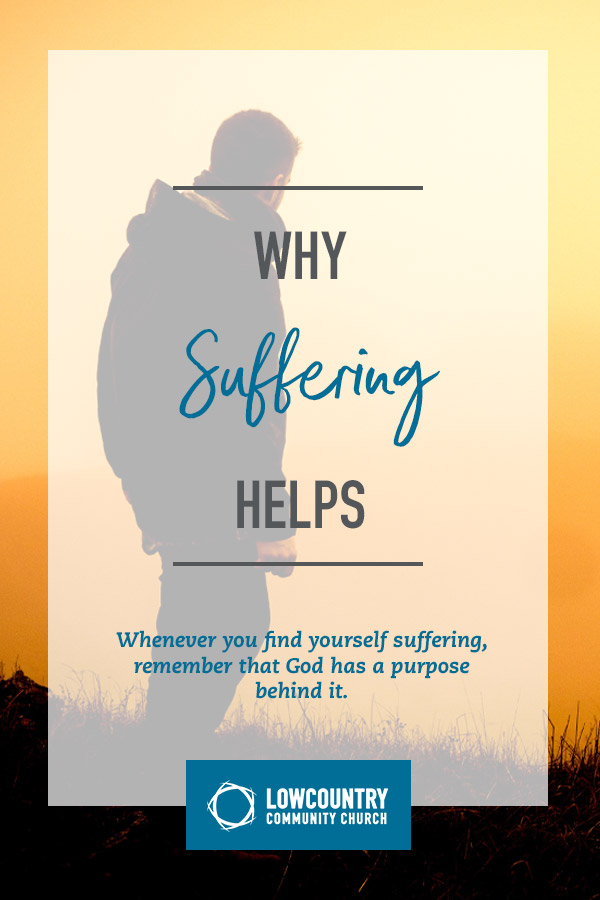 Why Suffering Helps | LowCountry Community Church | Bluffton, S.C.