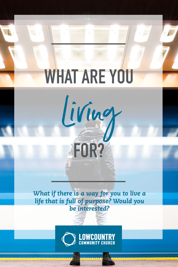 What are You Living For? | LowCountry Community Church | Bluffton, S.C.