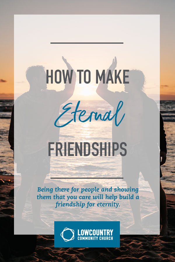 How to Make Eternal Friendships | LowCountry Community Church | Bluffton, S.C.
