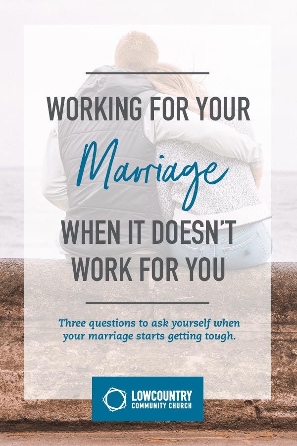 LowCountry Community Church | Working for Your Marriage When it Doesn't Work for You