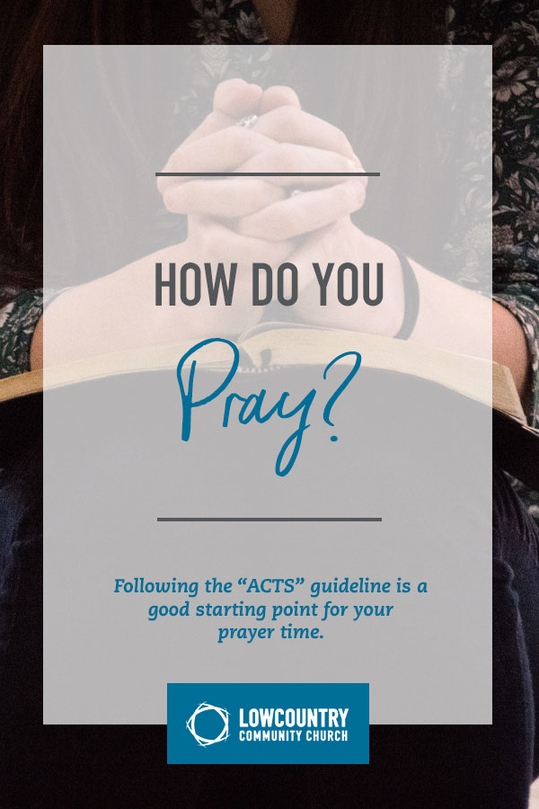 How Do You Pray? | LowCountry Community Church | Bluffton, S.C.
