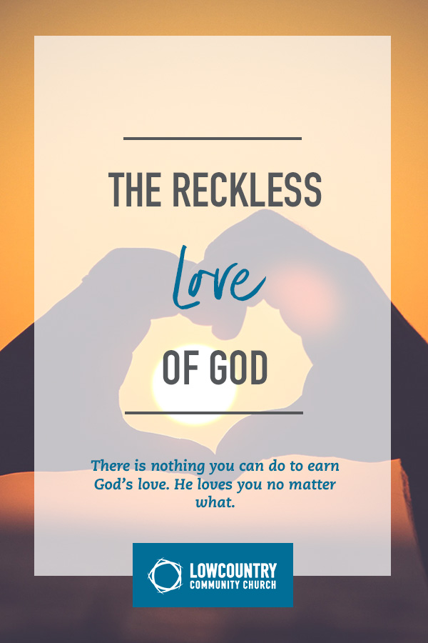 The Reckless Love of God | LowCountry Community Church | Bluffton, S.C.