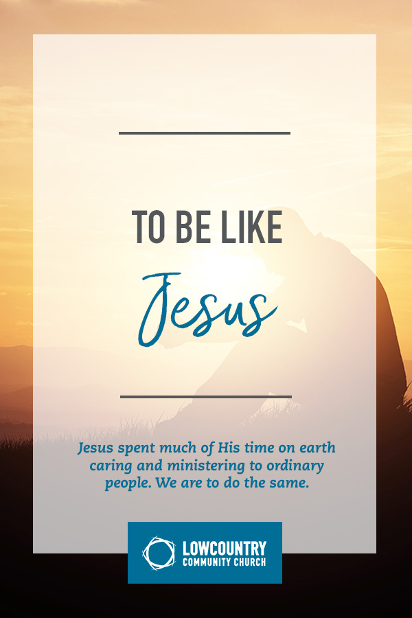 To Be Like Jesus | LowCountry Community Church | Bluffton, S.C.