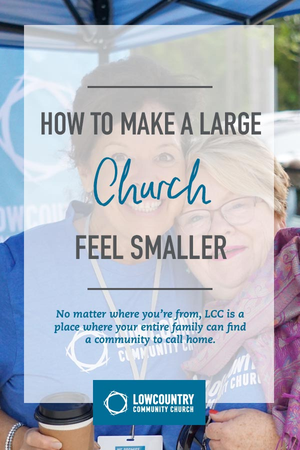 How to Make a Large Church Feel Smaller | LowCountry Community Church | Bluffton, S.C.jpg