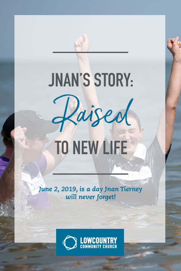 Jnan's Story: Raised to New Life | LowCountry Community Church | Bluffton, S.C.